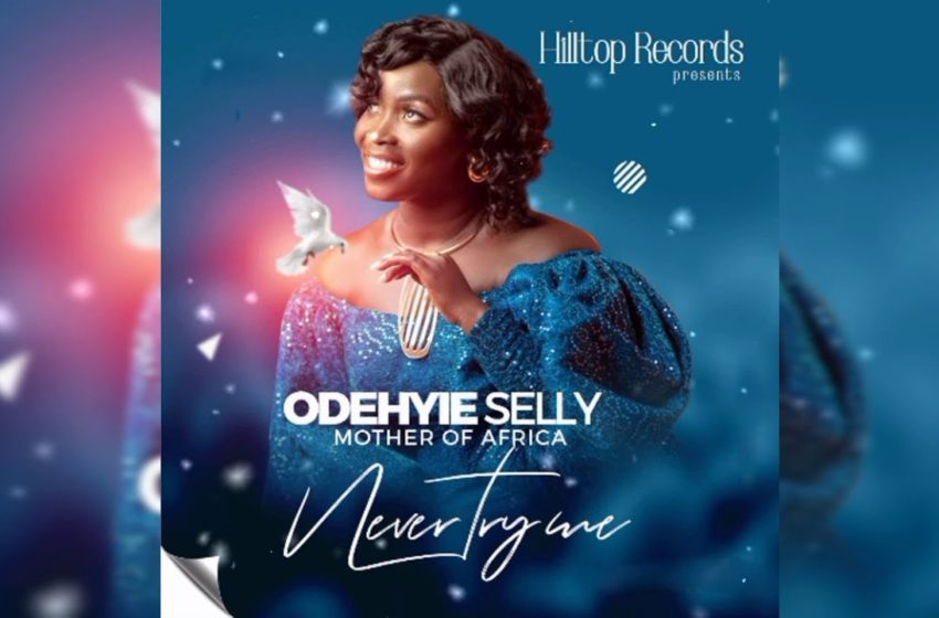 Gospel Artist Odehyie Selly Releases Street Anthem 'Never Try Me'
