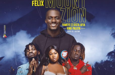 ZionFelix Releases New Song 'Mount Zion' Featuring Fameye, Sista Afia And King Paluta – Listen