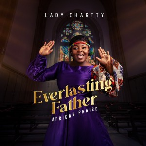 Lady Chartty Drops New African Praise Medley 'Everlasting Father'